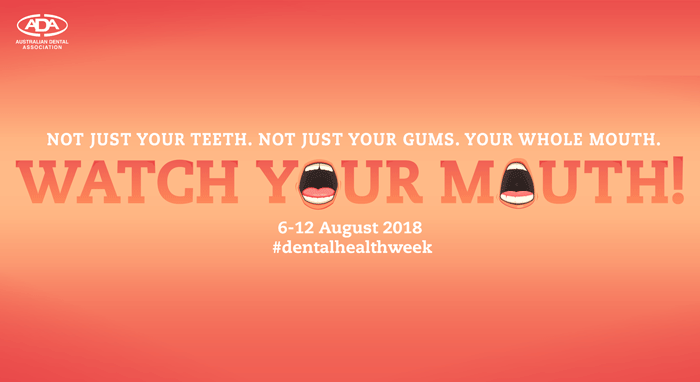 Australian Dental Association's Dental Health Week. Watch your mouth campaign
